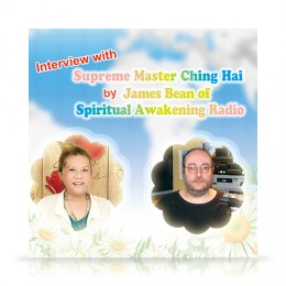 02284-V0943 Interview with Supreme Master Ching Hai by James Bean of Spiritual Awakening Radio