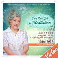Video-1037 Our Real Job Is Meditation